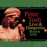 Peter Tosh Live and Dangerous (Boston 1976)