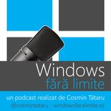 Podcast Windows fara limite - ep. 43 - 12.08.2013