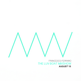 Francesco Ferraro - The Luv Boat Mixshow Volume II - August 2k15