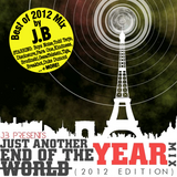 J.B Presents JUST ANOTHER END OF THE YEAR MIX (2012 Edition)