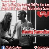 How To Find The Perfect Girl For You And Avoid All Of The Relationship Drama #1