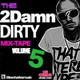 The2DamnDirty Mixtape ..Vol5