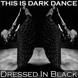 DRESSED IN BLACK - THIS IS DARK DANCE OCT 2017