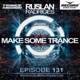 Ruslan Radriges - Make Some Trance 131 (Radio Show)