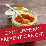 Can Turmeric Prevent Cancer?