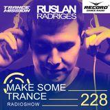 Ruslan Radriges - Make Some Trance 228 (Radio Show)