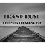 Frank Rush - Techno Is The Sound #09 -