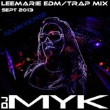 Dj MYK - LeeMarie EDM/Trap Mix Sept 2013