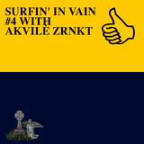 SURFIN' IN VAIN #4 WITH AKVILĖ ZRNKT