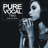 Pure Vocal 2: A Liquid DnB Session