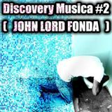 Doc-JJ pres. Discovery Musica #2 (special John Lord Fonda) [Part.1]