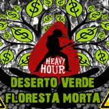 Heavy Hour 34 - Deserto verde, floresta morta