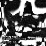 Tropical Waste w/ God Colony, Flohio, Dane Law & Iydes - 19th August 2016