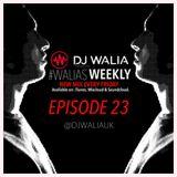 #WaliasWeekly Ep.23 - @djwaliauk