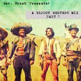 A Bloody Western Mix, Part 7 !