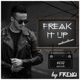 FREAKJ Presents 'Freak It Up' Radioshow - Episode #132