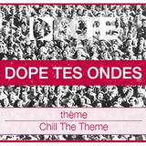 Dope Tes Ondes | Chill The Theme