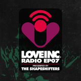 Love Inc Radio presented by The Shapeshifters (Episode 7)