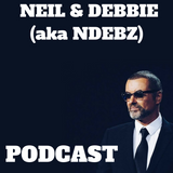 Neil & Debbie (aka NDebz) Podcast #117 ' George Michael ' -  (Just the chat)