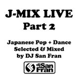 J-MIX LIVE Part 2 - Japanese Pop + Dance Selected & Mixed by DJ San Fran