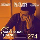 Ruslan Radriges - Make Some Trance 274 (Radio Show)