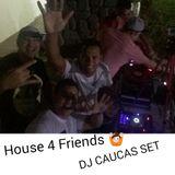 DJ CAUCAS - HOUSE 4 FRIENDS - 22-08-15