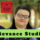 Sectarian Review 92: The Grievance Studies Hoax