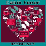 Cabin Fever... Remedy No.3