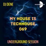 DJ DENE - MY HOUSE IS TECHHOUSE 069 - UNDERGROUND SESSION