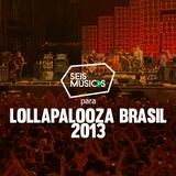 PARA LOLLAPALOOZA BRASIL 2013