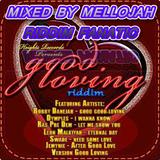 Good Loving Riddim Mixed By MELLOJAH RIDDIM FANATIC