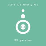 alife DJ's Monthly Mix 010 Mixed By DJ ga-suuu