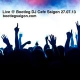 Live @ Bootleg DJ Cafe Saigon 27.07.2013