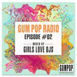Gum Pop Radio #2 mixed by Girls Love DJs