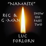 """R&G Show 100 """"NAMASTE"""" with Luc Forlorn"""