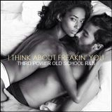 "OLD SCHOOL R&B - ""I Think About Freakin' You"""