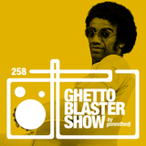 GHETTOBLASTERSHOW #258 (jun. 04/16)
