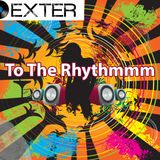 Dexter - To The Rhythmmm