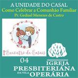 4 | Como Celebrar a Comunhão Familiar_Pr. Gediael Menezes de Castro