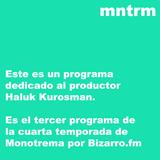 Monotrema - Haluk Kurosman Special (20150304)