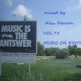Alex Deacon - Music Is The Answer Vol.75 MUSIC ON EDITION