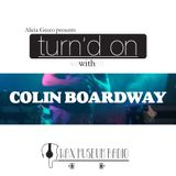 Alicia Greco presents Turn'd On with Colin Boardway