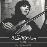 THE BLUES KITCHEN RADIO: Monday 18th March 2019