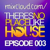 There's No Place Like House [ Episode 003 ]
