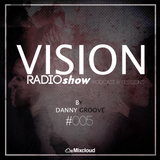 Vision Radio Show #5  By  Danny Groove