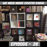 We Need More Crates Radio - Episode 28