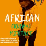 DJ DOUBLE M AFRICAN CRUZ #2 MIX THROW BACK MIXTAPE @DJ DOUBLE M KENYA MR MIDNIGHT CLASS