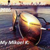 Deep Summer House 2016 By Mikal K.