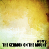10) The Sermon on the Mount, Worry