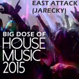 EAST ATTACK (JARECKY) BIG DOSE OF HOUSE MUSIC 22-04-2015